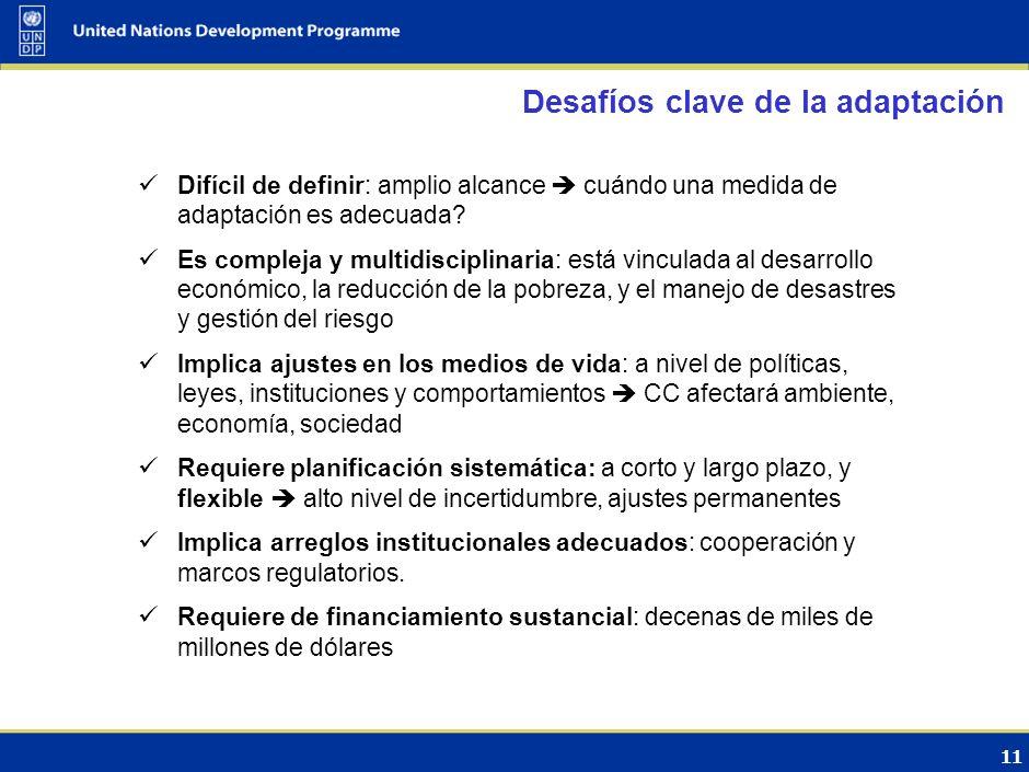 12 Factores de la Adaptación Desarrollo sostenible en un contexto de CC ADAPTACION AL CAMBIO CLIMATICO Financiamient o Reducción de Riesgo de Desastres Datos sobre Clima Proyectos de desarrollo