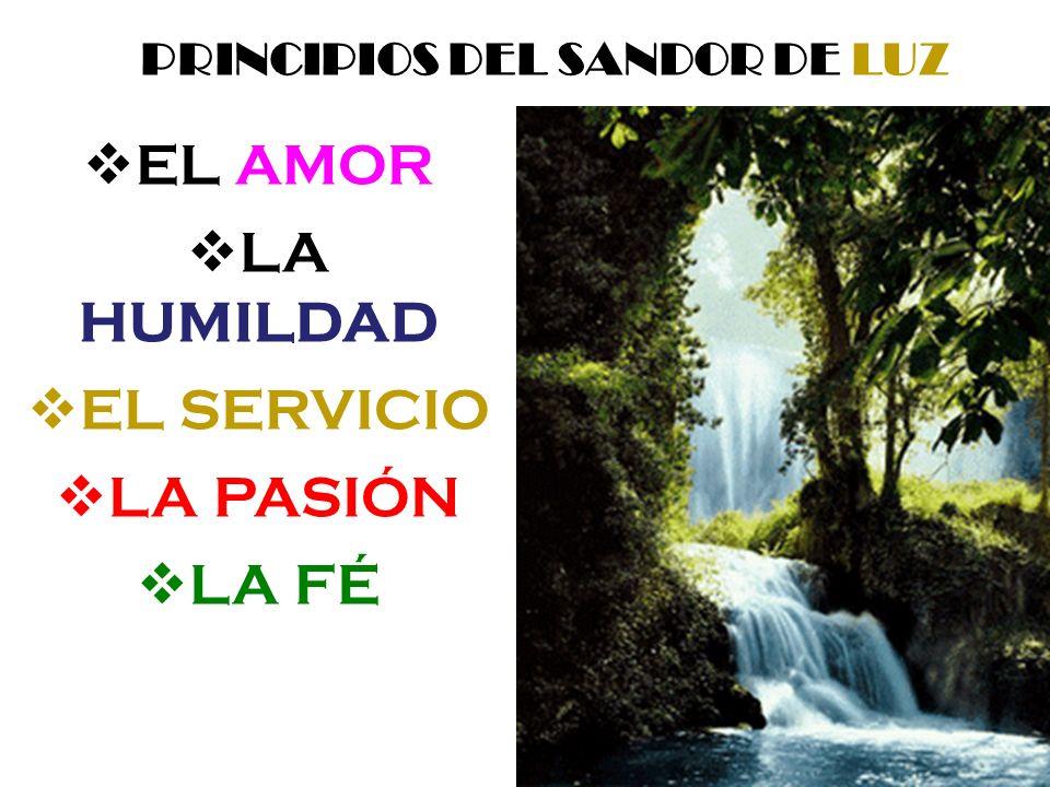 PRINCIPIOS DEL SANDOR DE LUZ EL AMOR LA HUMILDAD EL SERVICIO LA PASIÓN LA FÉ