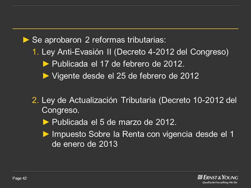 Page 42 Se aprobaron 2 reformas tributarias: 1.Ley Anti-Evasión II (Decreto 4-2012 del Congreso) Publicada el 17 de febrero de 2012. Vigente desde el