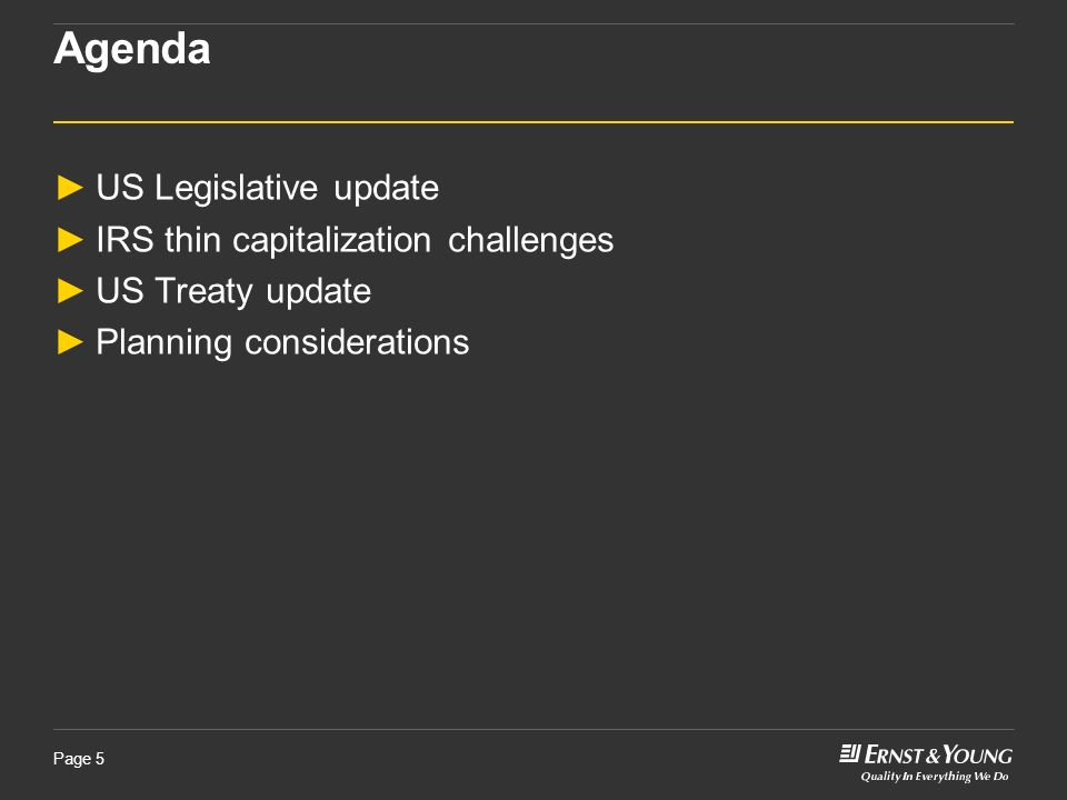 Page 5 Agenda US Legislative update IRS thin capitalization challenges US Treaty update Planning considerations