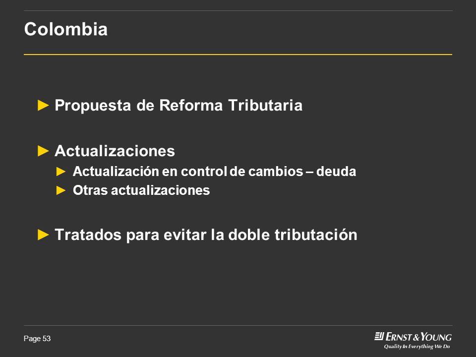 Page 53 Colombia Propuesta de Reforma Tributaria Actualizaciones Actualización en control de cambios – deuda Otras actualizaciones Tratados para evita