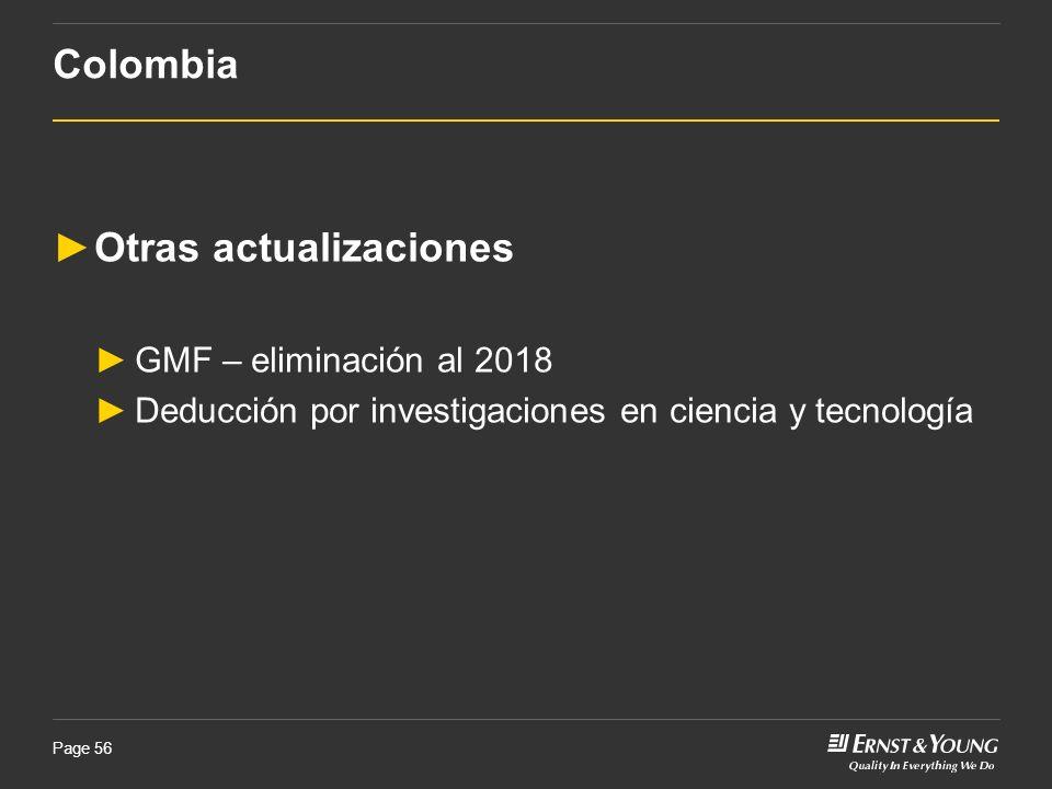 Page 56 Otras actualizaciones GMF – eliminación al 2018 Deducción por investigaciones en ciencia y tecnología Colombia