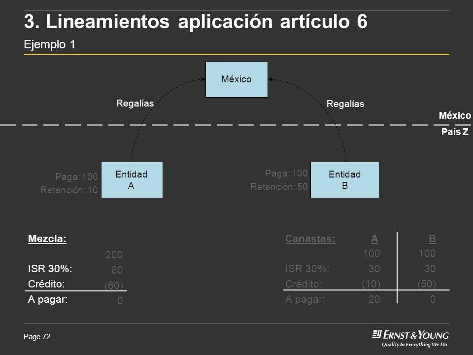 Page 72 México Entidad B Entidad A Regalías Mezcla: ISR 30%: Crédito: A pagar: 200 60 (60) 0 Canastas: A B ISR 30%: Crédito: A pagar: 100 30 (10) 20 1