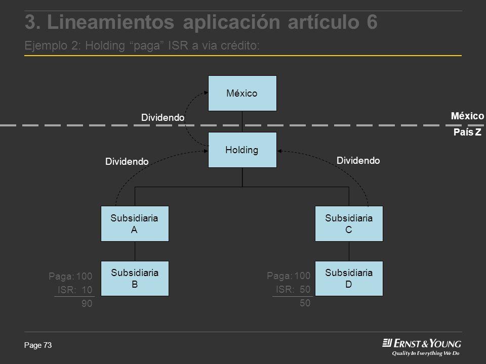 Page 73 México Subsidiaria C Subsidiaria A México País Z Dividendo Paga: 100 ISR: 10 90 Paga: 100 ISR: 50 50 Holding Subsidiaria B Subsidiaria D Divid