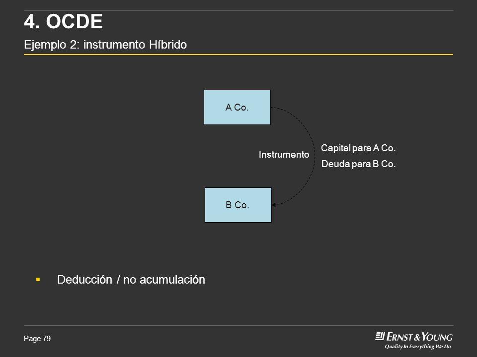 Page 79 A Co. B Co. Capital para A Co. 4. OCDE Ejemplo 2: instrumento Híbrido Deuda para B Co. Deducción / no acumulación Instrumento