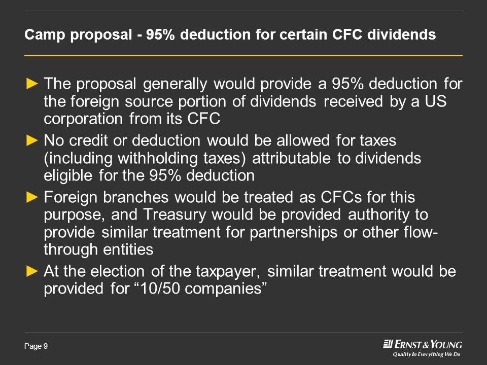 Page 9 Camp proposal - 95% deduction for certain CFC dividends The proposal generally would provide a 95% deduction for the foreign source portion of