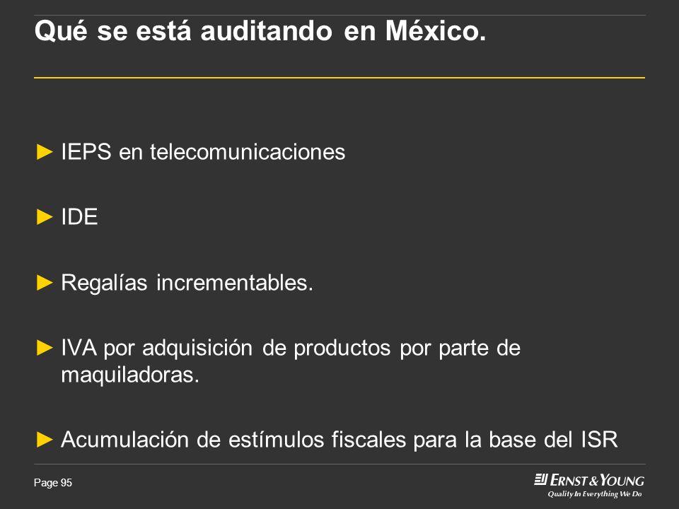 Page 95 Qué se está auditando en México. IEPS en telecomunicaciones IDE Regalías incrementables. IVA por adquisición de productos por parte de maquila