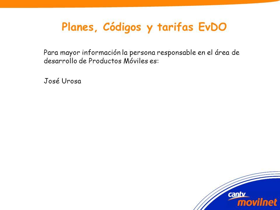 Planes, Códigos y tarifas EvDO Para mayor información la persona responsable en el área de desarrollo de Productos Móviles es: José Urosa