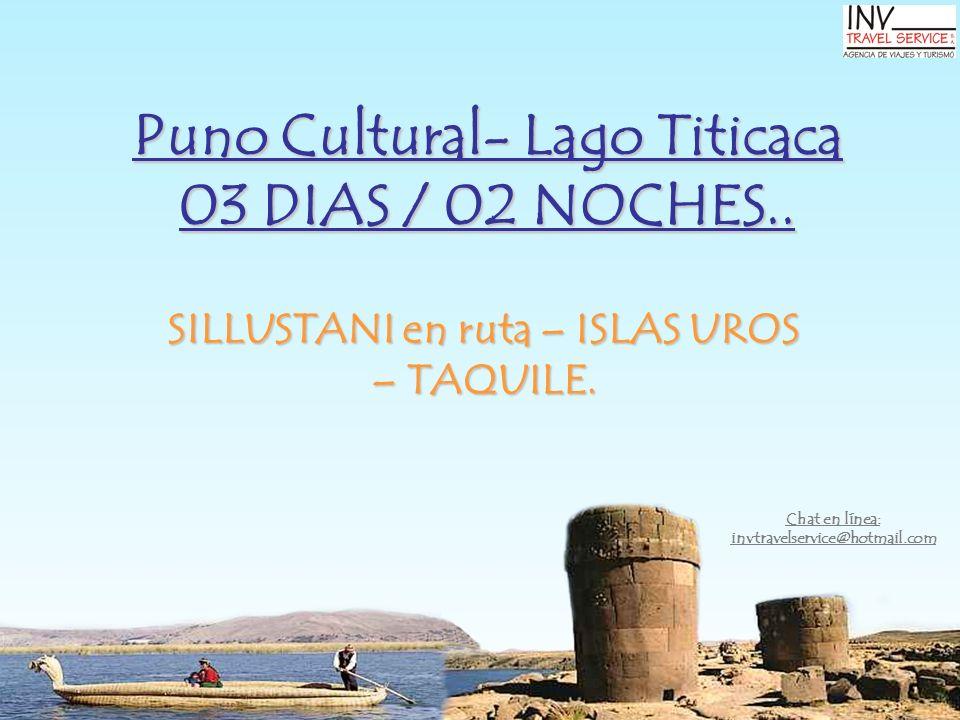 Puno Cultural- Lago Titicaca 03 DIAS / 02 NOCHES.. SILLUSTANI en ruta – ISLAS UROS – TAQUILE. Chat en línea: invtravelservice@hotmail.com