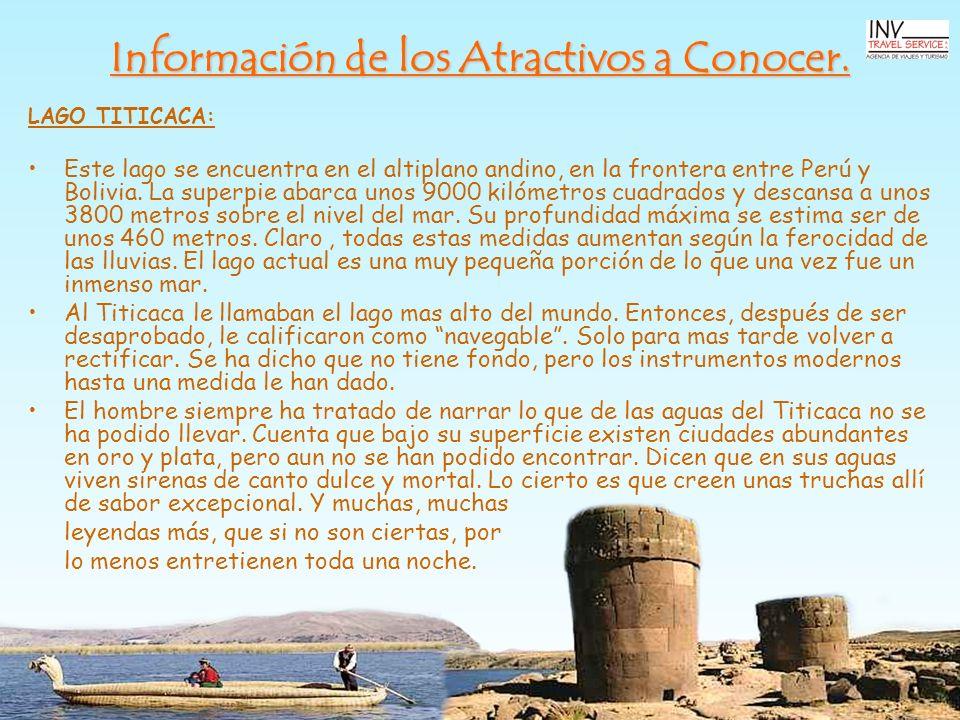 Información de los Atractivos a Conocer. LAGO TITICACA: Este lago se encuentra en el altiplano andino, en la frontera entre Perú y Bolivia. La superpi
