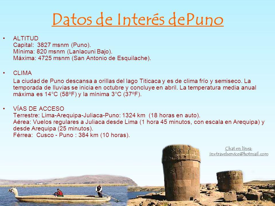 Datos de Interés dePuno ALTITUD Capital: 3827 msnm (Puno). Mínima: 820 msnm (Lanlacuni Bajo). Máxima: 4725 msnm (San Antonio de Esquilache). CLIMA La
