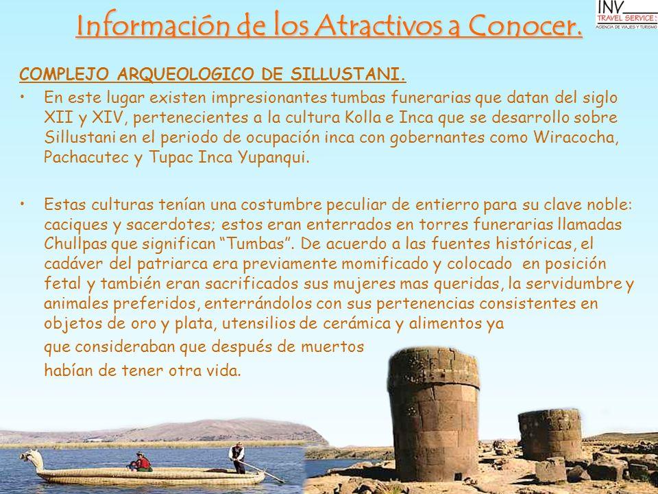 Información de los Atractivos a Conocer. COMPLEJO ARQUEOLOGICO DE SILLUSTANI. En este lugar existen impresionantes tumbas funerarias que datan del sig