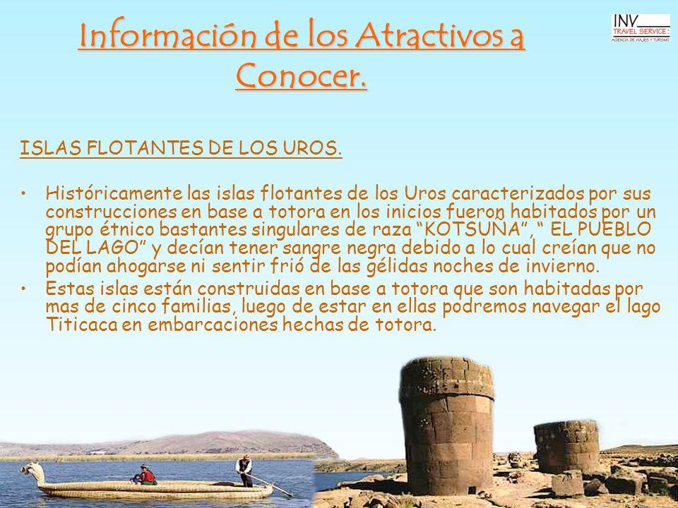 Información de los Atractivos a Conocer. ISLAS FLOTANTES DE LOS UROS. Históricamente las islas flotantes de los Uros caracterizados por sus construcci
