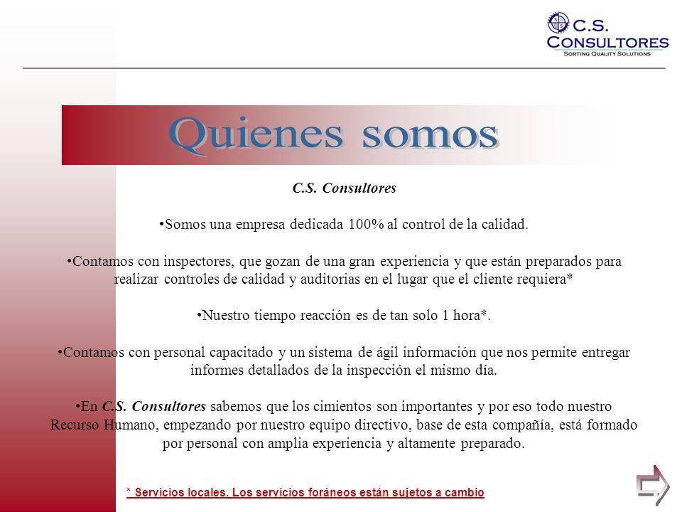 pagina * Servicios locales. Los servicios foráneos están sujetos a cambio C.S. Consultores Somos una empresa dedicada 100% al control de la calidad. C