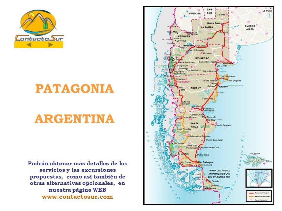 PATAGONIA ARGENTINA Podrán obtener más detalles de los servicios y las excursiones propuestas, como así también de otras alternativas opcionales, en n