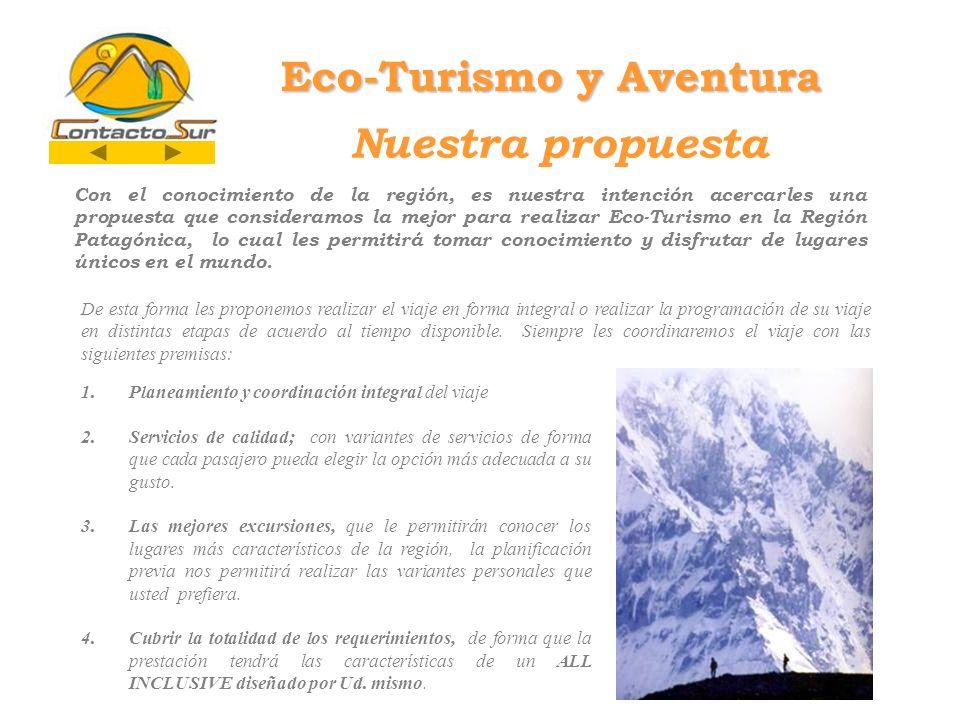 Nuestra propuesta Eco-Turismo y Aventura Con el conocimiento de la región, es nuestra intención acercarles una propuesta que consideramos la mejor par