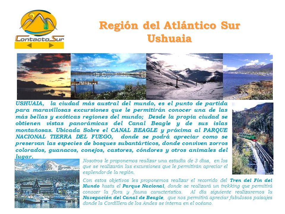 Región del Atlántico Sur Ushuaia USHUAIA, la ciudad más austral del mundo, es el punto de partida para maravillosas excursiones que le permitirán conocer una de las más bellas y exóticas regiones del mundo; Desde la propia ciudad se obtienen vistas panorámicas del Canal Beagle y de sus islas montañosas.