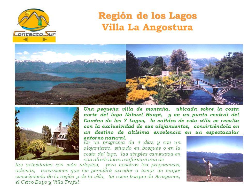 Región de los Lagos Región de los Lagos Villa La Angostura Una pequeña villa de montaña, ubicada sobre la costa norte del lago Nahuel Huapí, y en un p