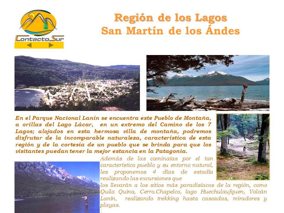 Región de los Lagos Región de los Lagos San Martín de los Ándes En el Parque Nacional Lanín se encuentra este Pueblo de Montaña, a orillas del Lago Lá