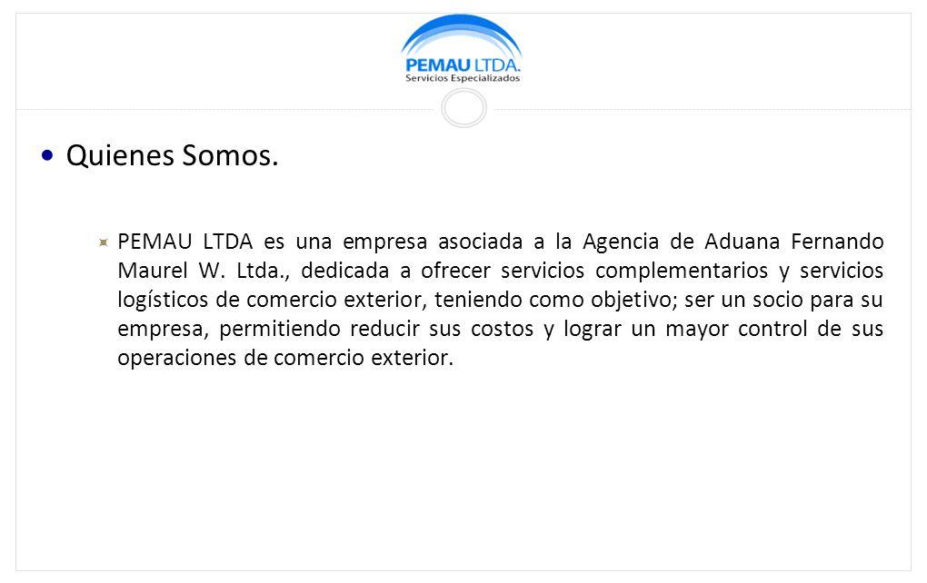 Quienes Somos.PEMAU LTDA es una empresa asociada a la Agencia de Aduana Fernando Maurel W.