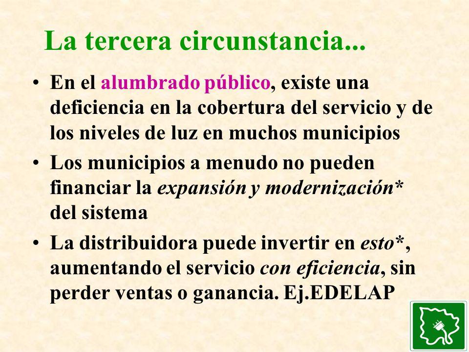 La tercera circunstancia... En el alumbrado público, existe una deficiencia en la cobertura del servicio y de los niveles de luz en muchos municipios