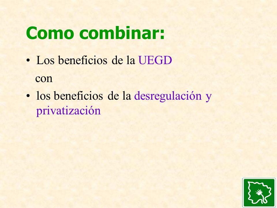 Como combinar: Los beneficios de la UEGD con los beneficios de la desregulación y privatización