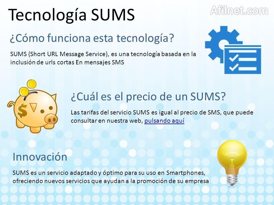 ¿Cómo funciona esta tecnología? SUMS (Short URL Message Service), es una tecnología basada en la inclusión de urls cortas En mensajes SMS ¿Cuál es el