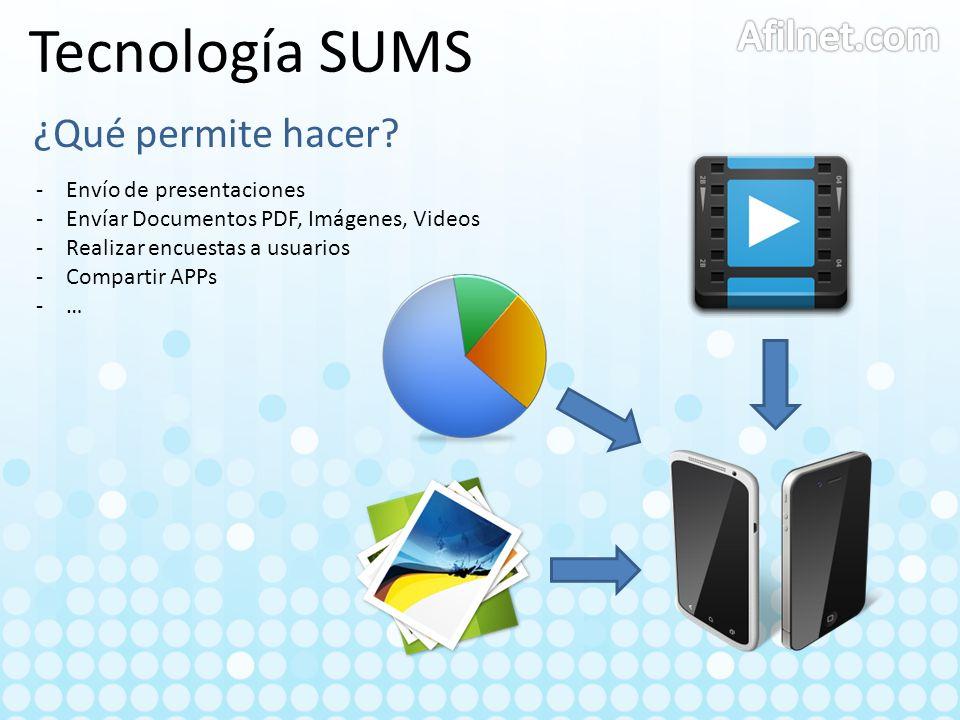 Tecnología SUMS ¿Qué permite hacer? -Envío de presentaciones -Envíar Documentos PDF, Imágenes, Videos -Realizar encuestas a usuarios -Compartir APPs -