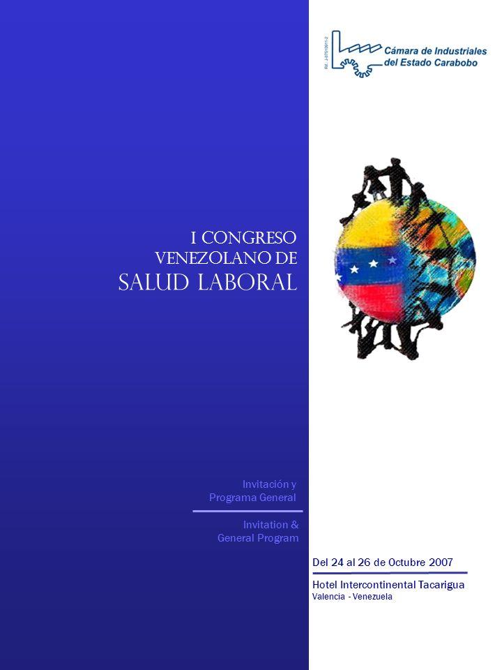 I Congreso Venezolano de Salud Laboral Invitación y Programa General Invitation & General Program Del 24 al 26 de Octubre 2007 Hotel Intercontinental