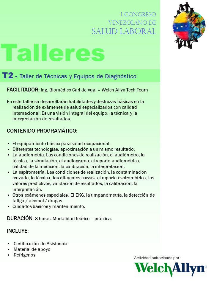 I Congreso Venezolano de Salud Laboral Talleres T2 - Taller de Técnicas y Equipos de Diagnóstico FACILITADOR: Ing. Biomédico Carl de Vaal – Welch Ally