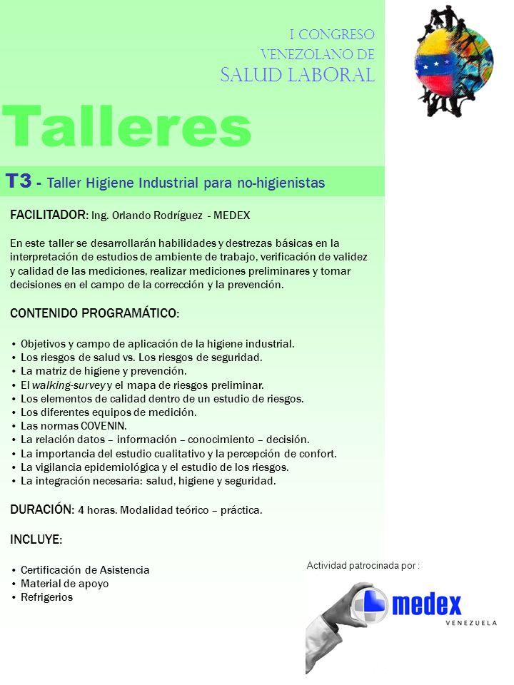 I Congreso Venezolano de Salud Laboral Talleres T3 - Taller Higiene Industrial para no-higienistas FACILITADOR: Ing. Orlando Rodríguez - MEDEX En este