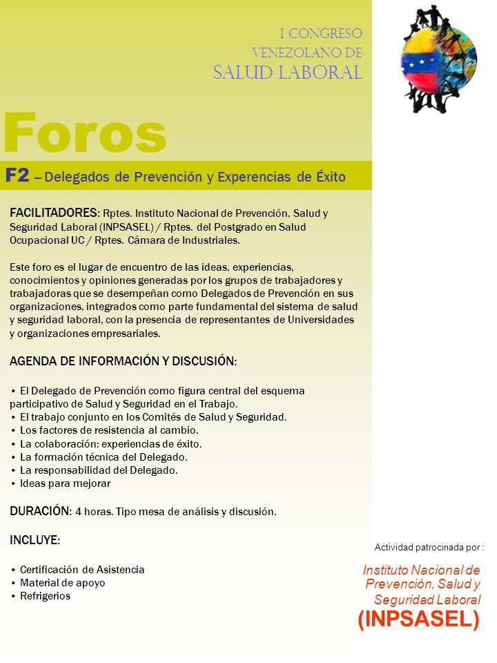 I Congreso Venezolano de Salud Laboral Foros F2 – Delegados de Prevención y Experencias de Éxito FACILITADORES: Rptes. Instituto Nacional de Prevenció