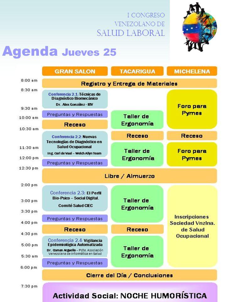 Agenda Jueves 25 I Congreso Venezolano de Salud Laboral Conferencia 2.1 : Técnicas de Diagnóstico Biomecánico Dr. Alex González - IBV Conferencia 2.2: