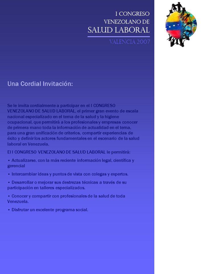 I Congreso Venezolano de Salud Laboral VALENCIA 2007 Una Cordial Invitación: Se le invita cordialmente a participar en el I CONGRESO VENEZOLANO DE SAL