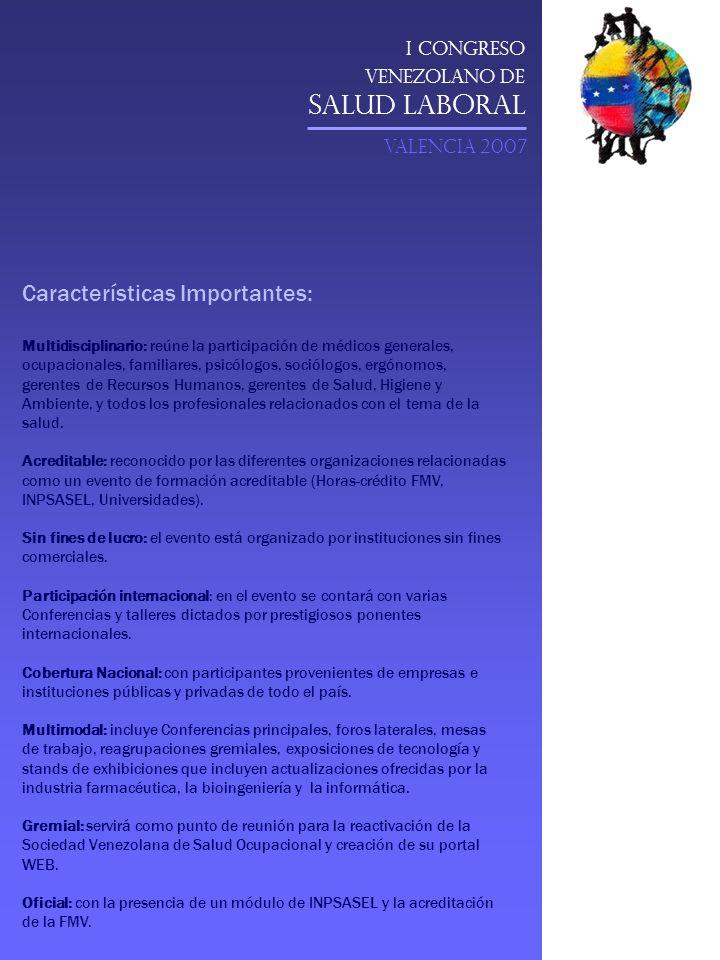 I Congreso Venezolano de Salud Laboral VALENCIA 2007 Características Importantes: Multidisciplinario: reúne la participación de médicos generales, ocu