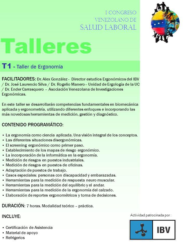 I Congreso Venezolano de Salud Laboral Talleres T1 - Taller de Ergonomía FACILITADORES: Dr. Alex González - Director estudios Ergonómicos del IBV / Dr