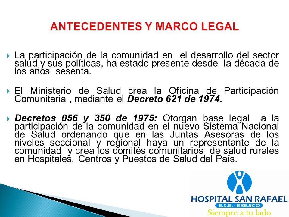 - Decreto 1216 de 1989: Crea los Comités de Participación Comunitaria CPC en Puestos, Centros de Salud y Hospitales y regula la participación de la comunidad en el cuidado de su salud.