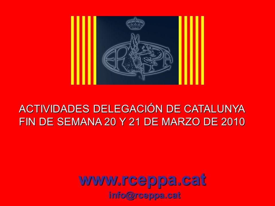 ACTIVIDADES DELEGACIÓN DE CATALUNYA FIN DE SEMANA 20 Y 21 DE MARZO DE 2010 www.rceppa.cat info@rceppa.cat