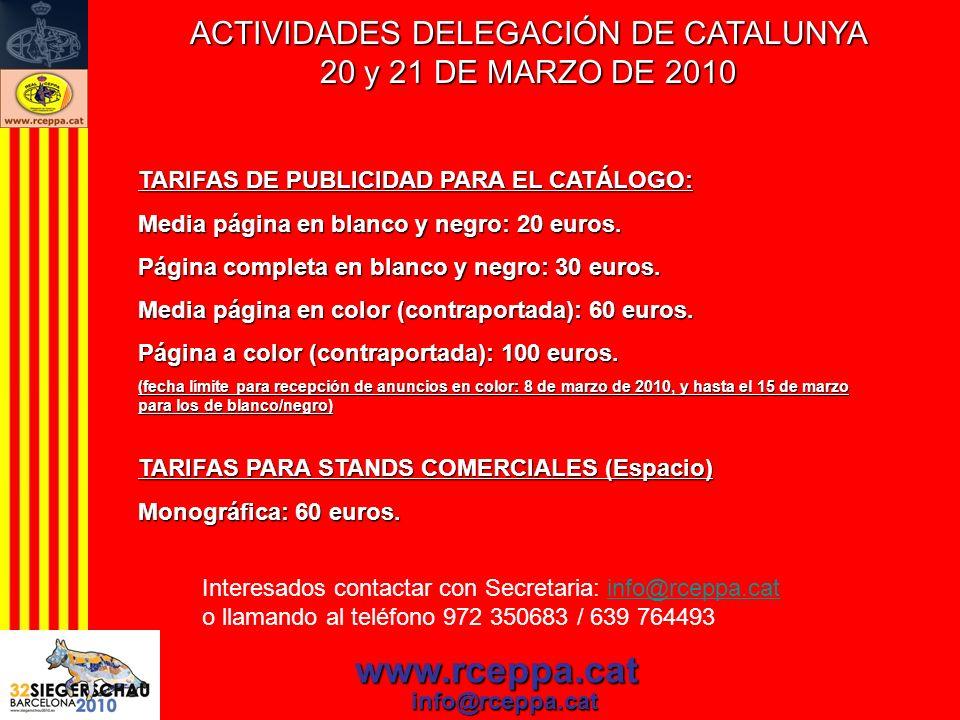 ACTIVIDADES DELEGACIÓN DE CATALUNYA 20 y 21 DE MARZO DE 2010 www.rceppa.cat info@rceppa.cat TARIFAS DE PUBLICIDAD PARA EL CATÁLOGO: Media página en bl
