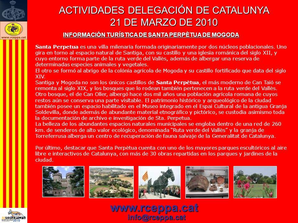 ACTIVIDADES DELEGACIÓN DE CATALUNYA 21 DE MARZO DE 2010 www.rceppa.cat info@rceppa.cat Santa Perpetua es una villa milenaria formada originariamente p