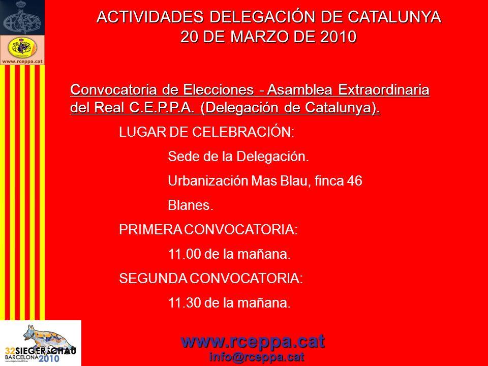 ACTIVIDADES DELEGACIÓN DE CATALUNYA 20 DE MARZO DE 2010 www.rceppa.cat info@rceppa.cat Convocatoria de Elecciones - Asamblea Extraordinaria del Real C
