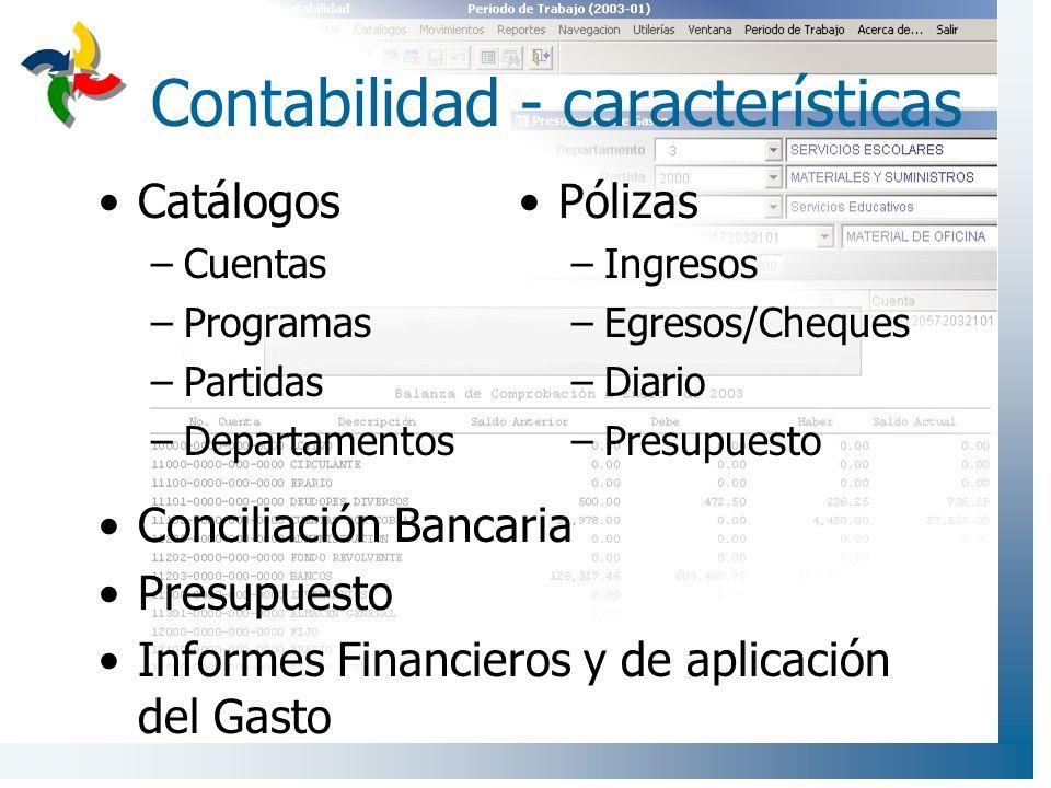Contabilidad - características Catálogos –Cuentas –Programas –Partidas –Departamentos Pólizas –Ingresos –Egresos/Cheques –Diario –Presupuesto Concilia