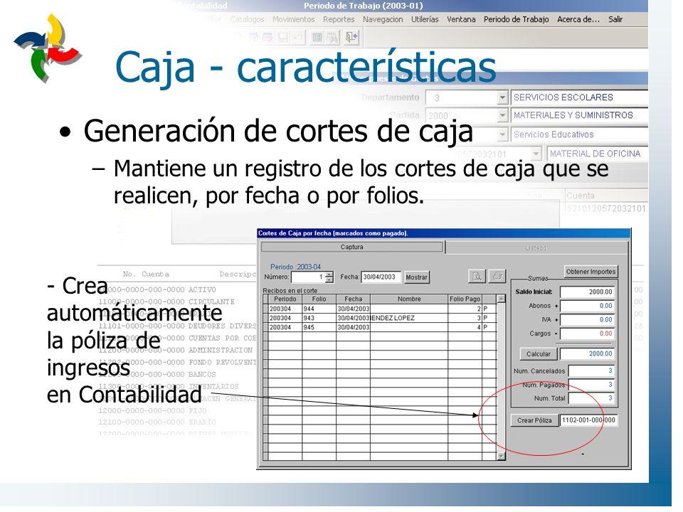 Caja - características Generación de cortes de caja –Mantiene un registro de los cortes de caja que se realicen, por fecha o por folios. - Crea automá