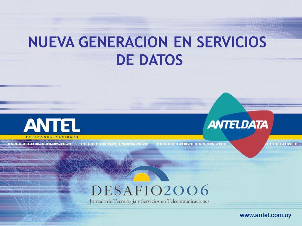 www.antel.com.uy NUEVA GENERACION EN SERVICIOS DE DATOS