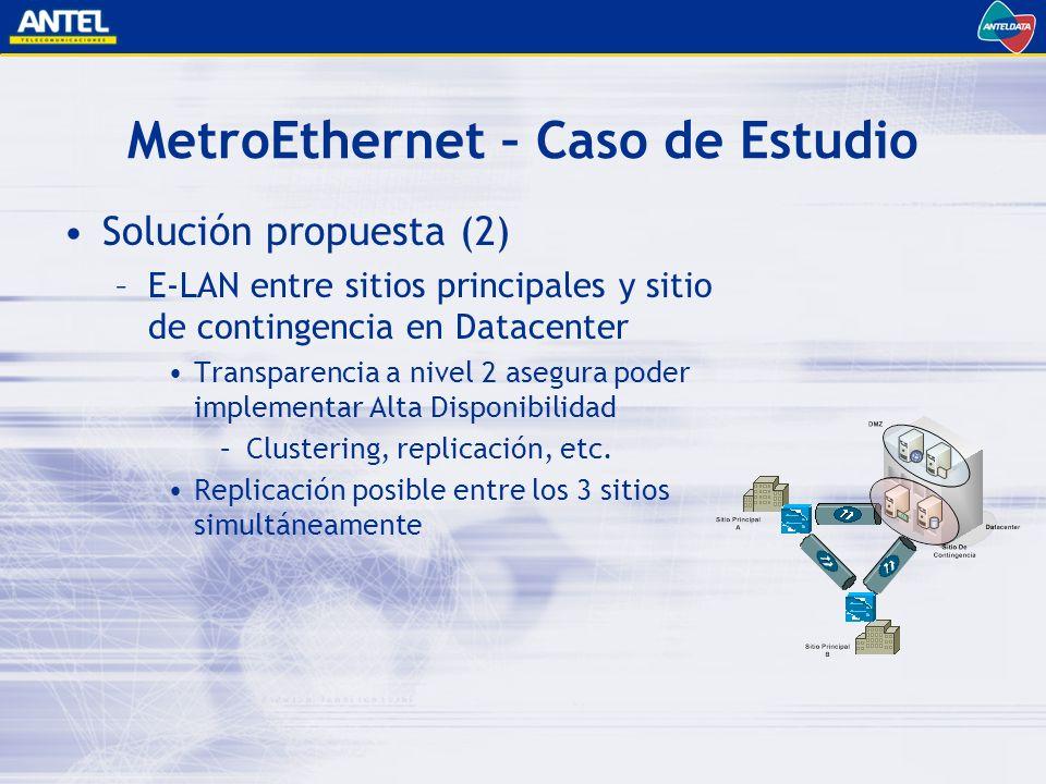 MetroEthernet – Caso de Estudio Solución propuesta (2) –E-LAN entre sitios principales y sitio de contingencia en Datacenter Transparencia a nivel 2 asegura poder implementar Alta Disponibilidad –Clustering, replicación, etc.