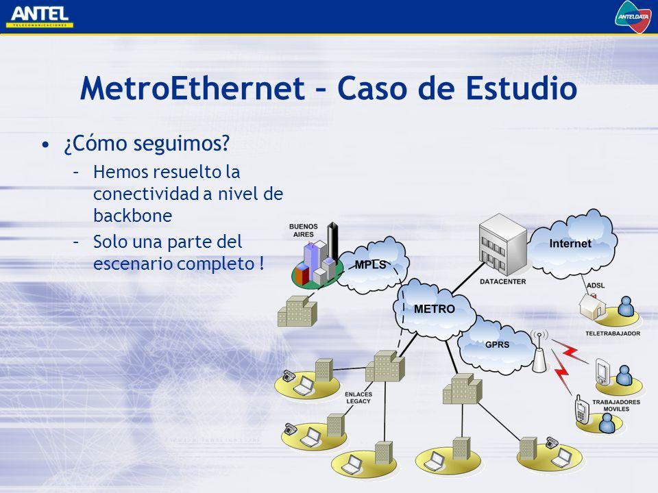 MetroEthernet – Caso de Estudio ¿Cómo seguimos.