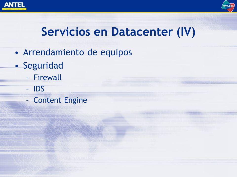Servicios en Datacenter (IV) Arrendamiento de equipos Seguridad –Firewall –IDS –Content Engine