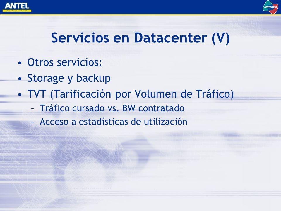 Servicios en Datacenter (V) Otros servicios: Storage y backup TVT (Tarificación por Volumen de Tráfico) –Tráfico cursado vs.