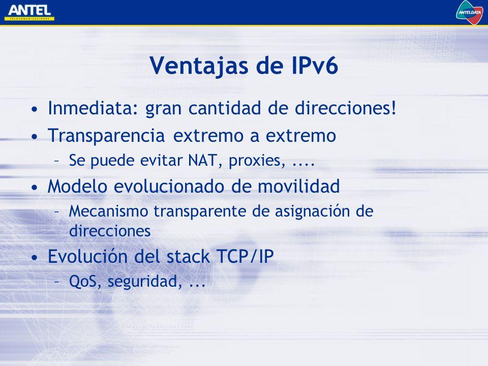 Ventajas de IPv6 Inmediata: gran cantidad de direcciones.