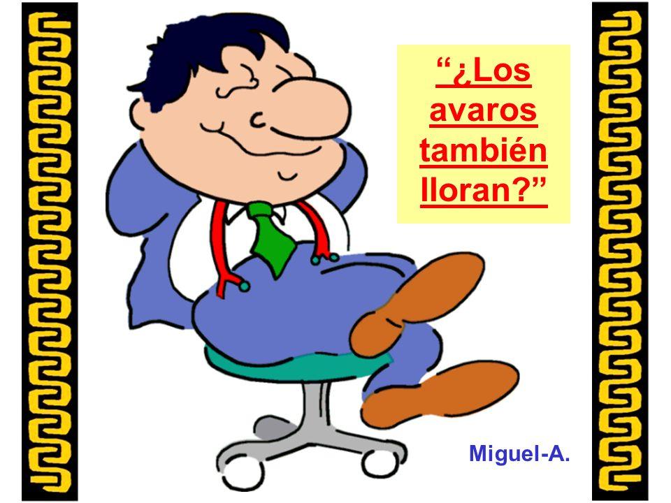 Miguel-A. ¿Los avaros también lloran?